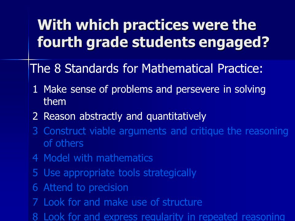 The 8 Standards for Mathematical Practice: With which practices were the fourth grade students engaged.