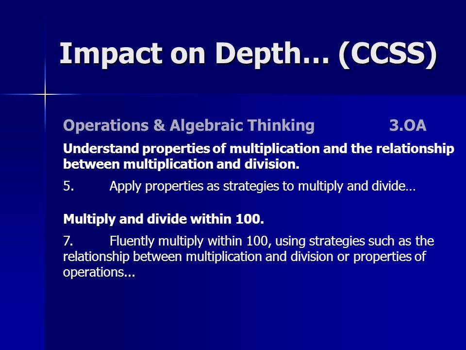 Impact on Depth… (CCSS) Operations & Algebraic Thinking3.OA Understand properties of multiplication and the relationship between multiplication and di