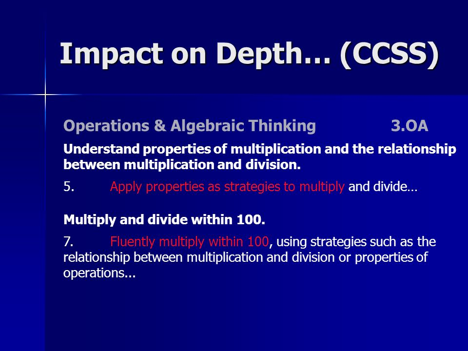 Impact on Depth… (CCSS) Operations & Algebraic Thinking3.OA Understand properties of multiplication and the relationship between multiplication and division.