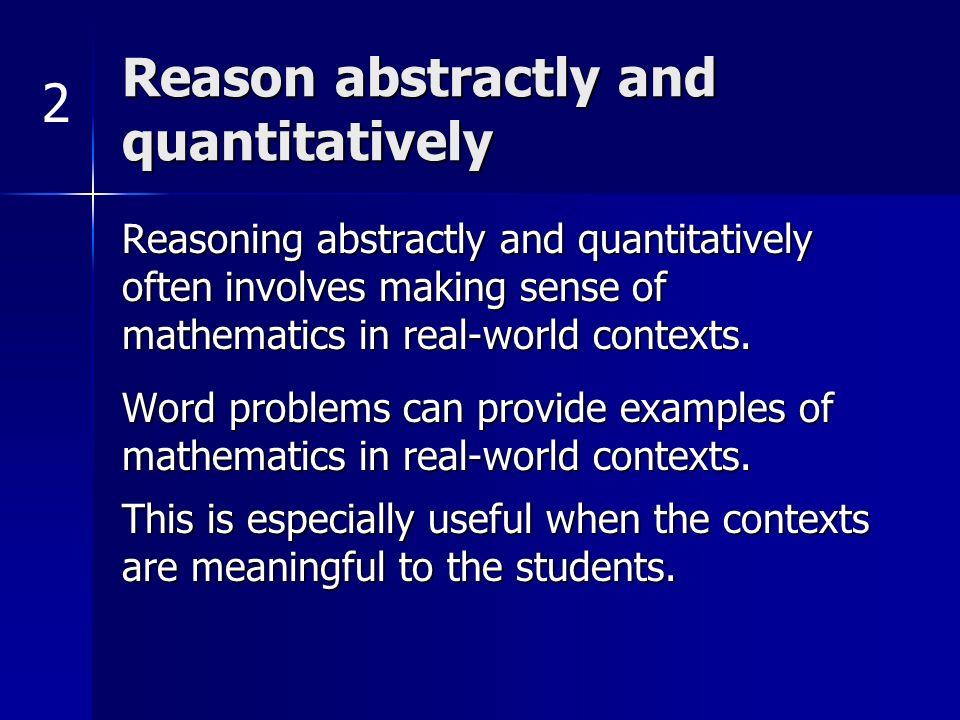Reason abstractly and quantitatively Reasoning abstractly and quantitatively often involves making sense of mathematics in real-world contexts.