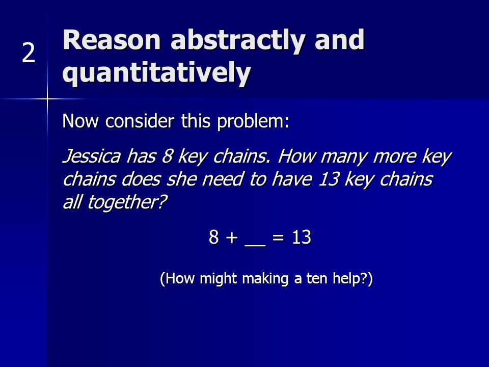 Reason abstractly and quantitatively Now consider this problem: Jessica has 8 key chains.