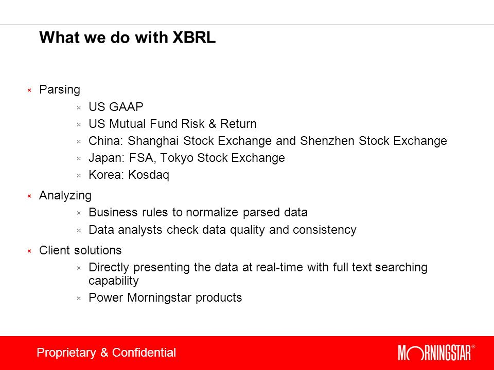 Proprietary & Confidential What we do with XBRL × Parsing × US GAAP × US Mutual Fund Risk & Return × China: Shanghai Stock Exchange and Shenzhen Stock