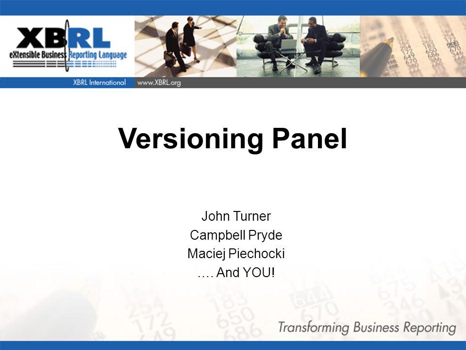 0 Versioning Panel John Turner Campbell Pryde Maciej Piechocki …. And YOU!