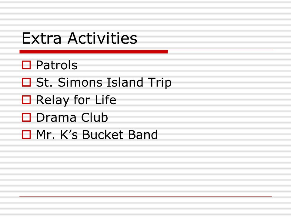Extra Activities Patrols St. Simons Island Trip Relay for Life Drama Club Mr. Ks Bucket Band