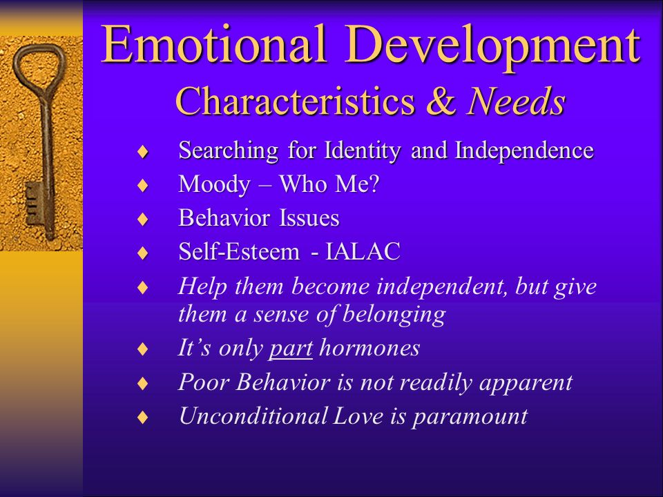 Emotional Development Characteristics & Needs Searching for Identity and Independence Searching for Identity and Independence Moody – Who Me.