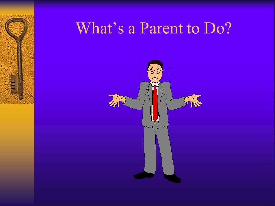 Whats a Parent to Do