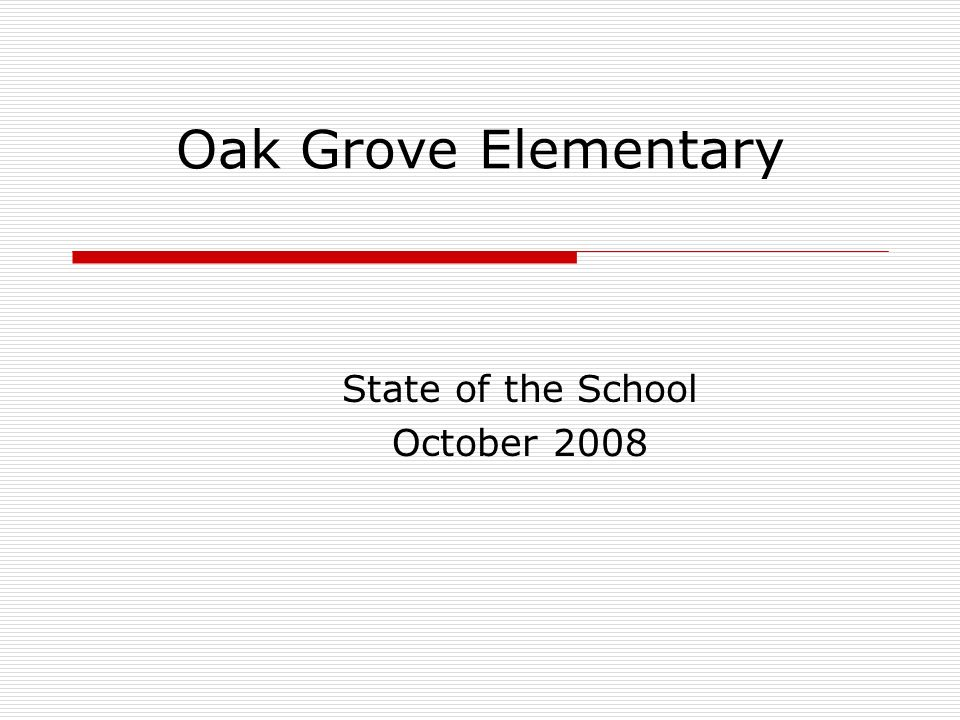 Oak Grove Elementary State of the School October 2008