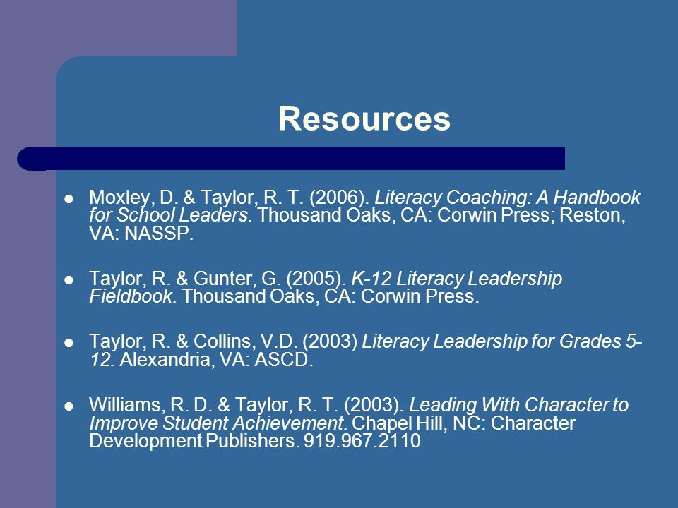 Resources Moxley, D. & Taylor, R. T. (2006). Literacy Coaching: A Handbook for School Leaders.