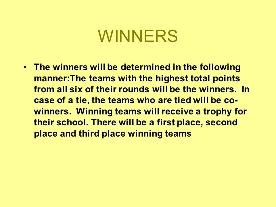 WINNERS The winners will be determined in the following manner:The teams with the highest total points from all six of their rounds will be the winners.