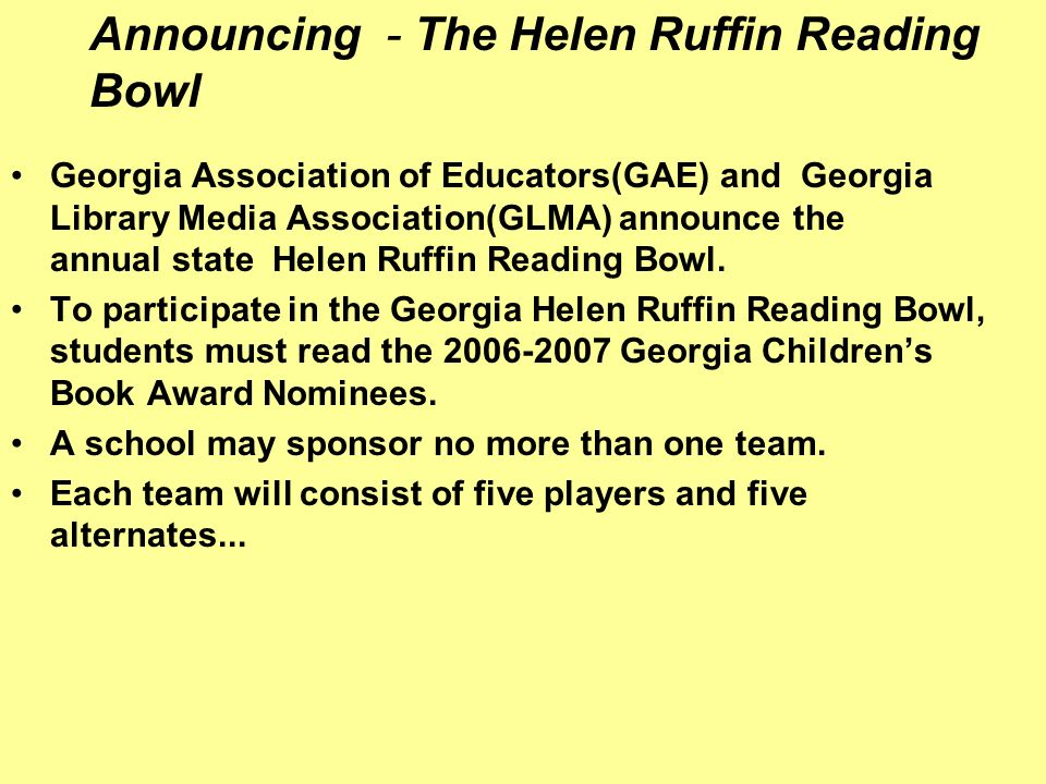 Announcing - The Helen Ruffin Reading Bowl Georgia Association of Educators(GAE) and Georgia Library Media Association(GLMA) announce the annual state