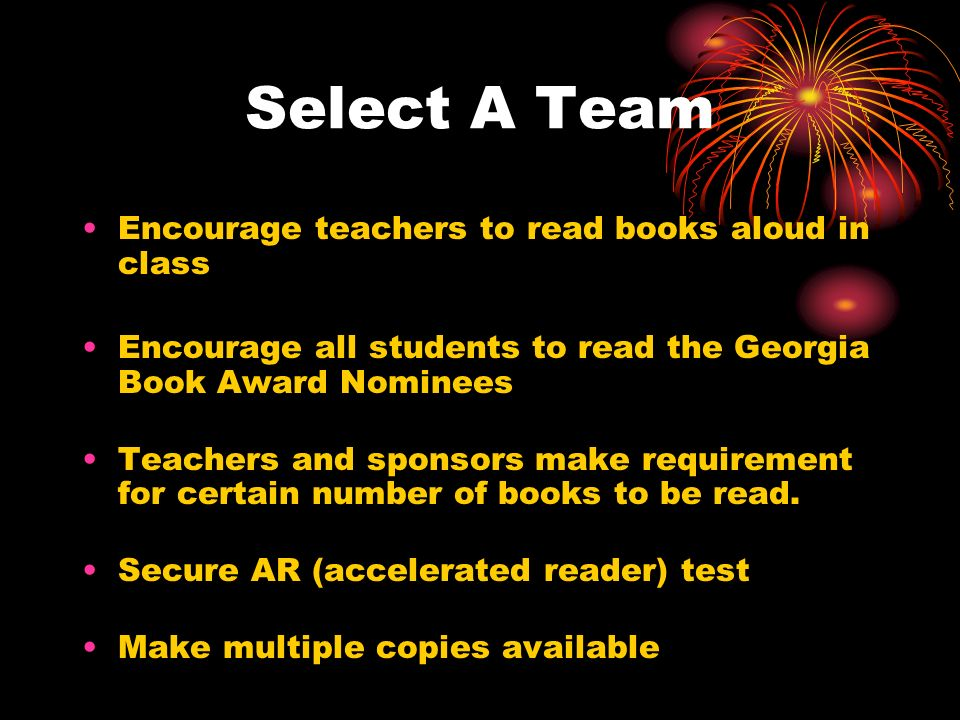 Select A Team Encourage teachers to read books aloud in class Encourage all students to read the Georgia Book Award Nominees Teachers and sponsors mak