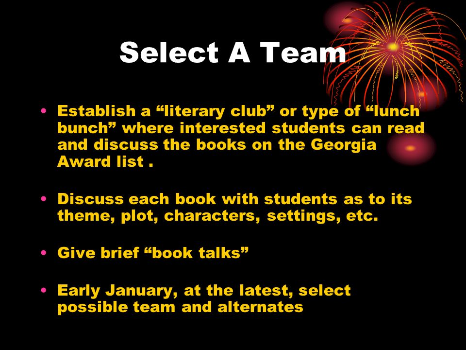 Select A Team Establish a literary club or type of lunch bunch where interested students can read and discuss the books on the Georgia Award list. Dis