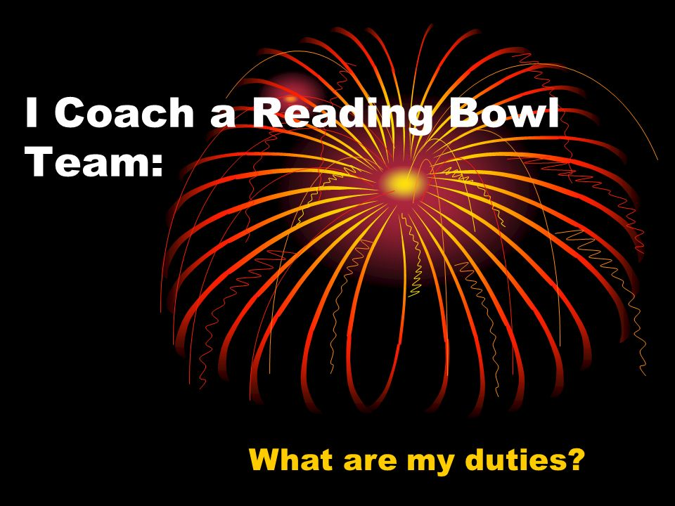 I Coach a Reading Bowl Team: What are my duties?