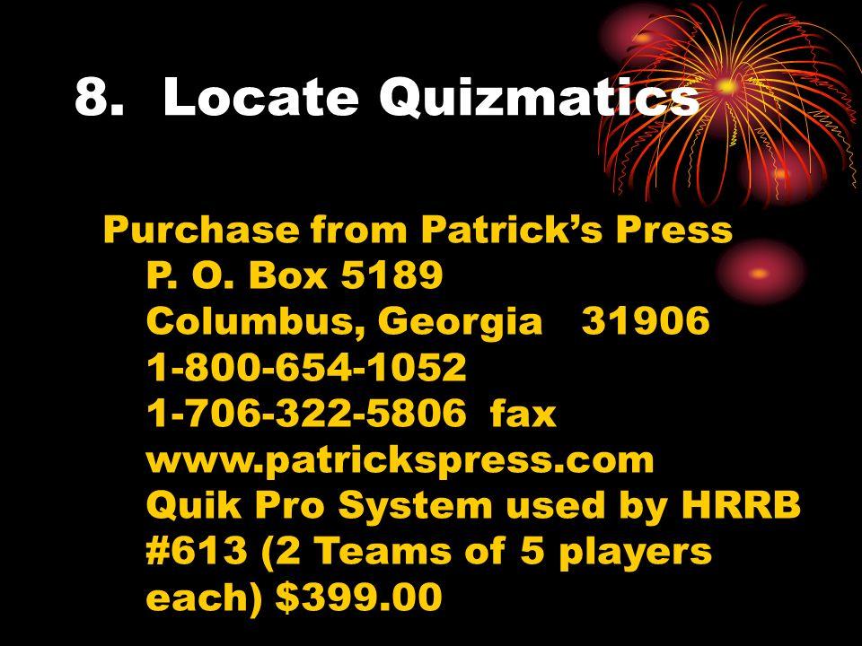 8. Locate Quizmatics Purchase from Patricks Press P. O. Box 5189 Columbus, Georgia 31906 1-800-654-1052 1-706-322-5806 fax www.patrickspress.com Quik