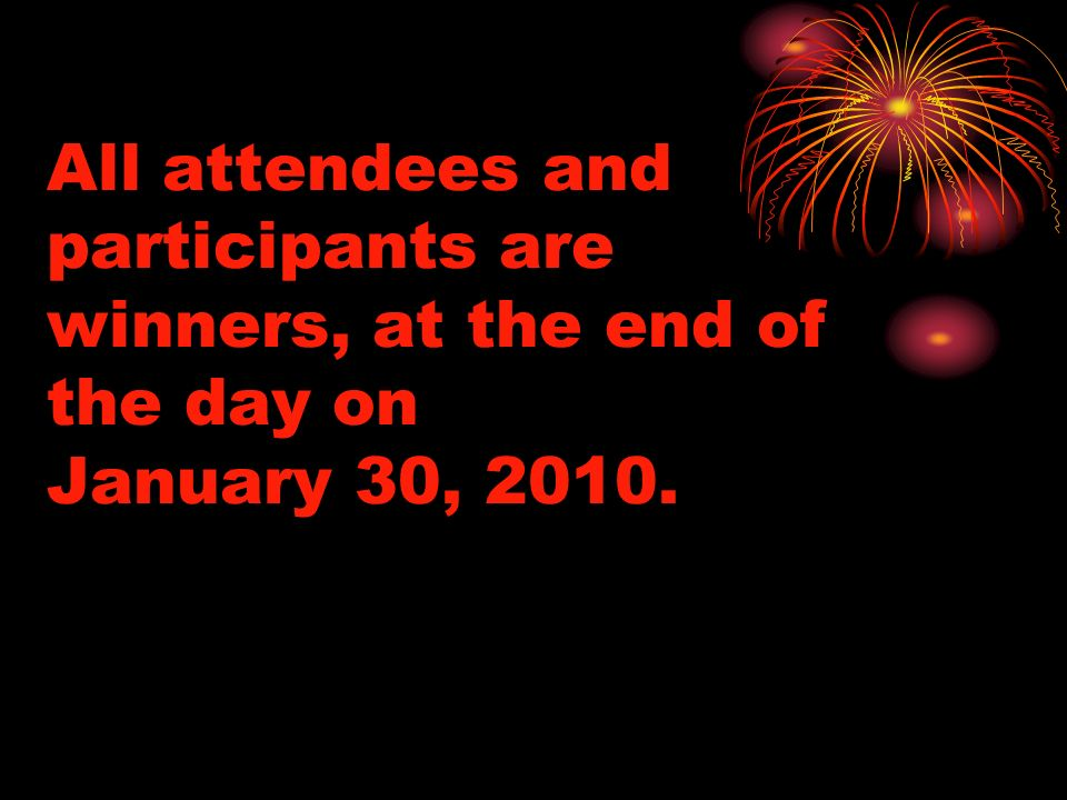 All attendees and participants are winners, at the end of the day on January 30, 2010.