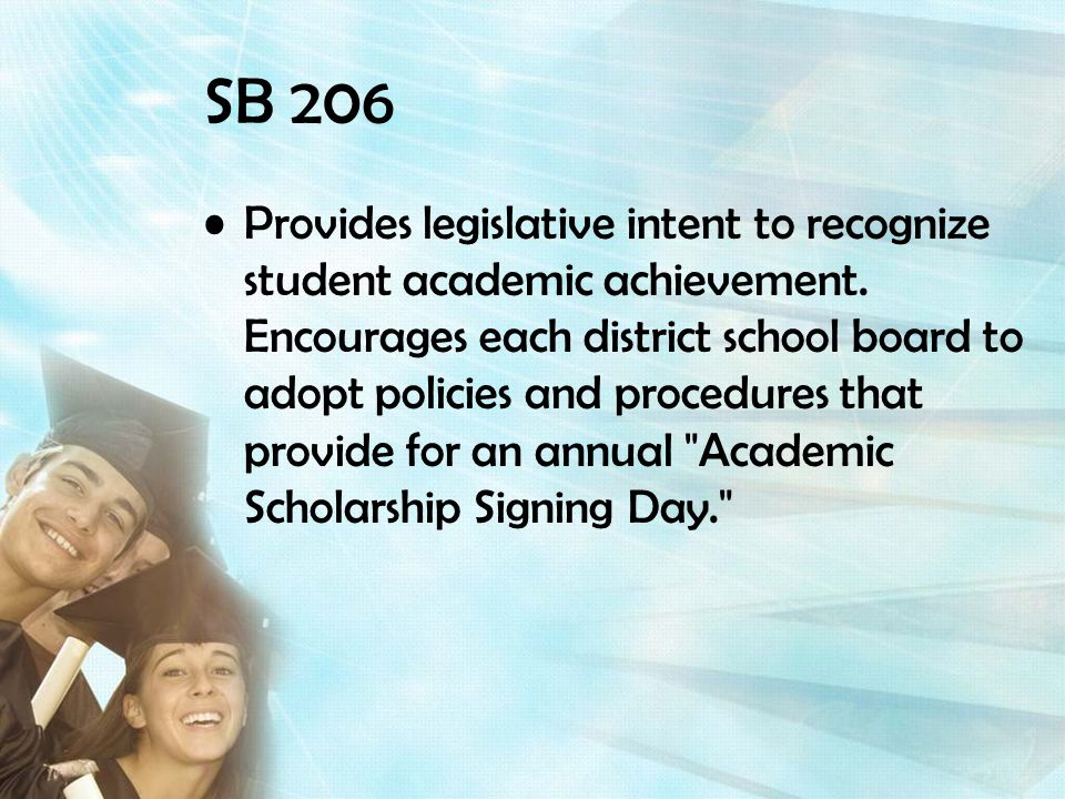 SB 206 Provides legislative intent to recognize student academic achievement. Encourages each district school board to adopt policies and procedures t