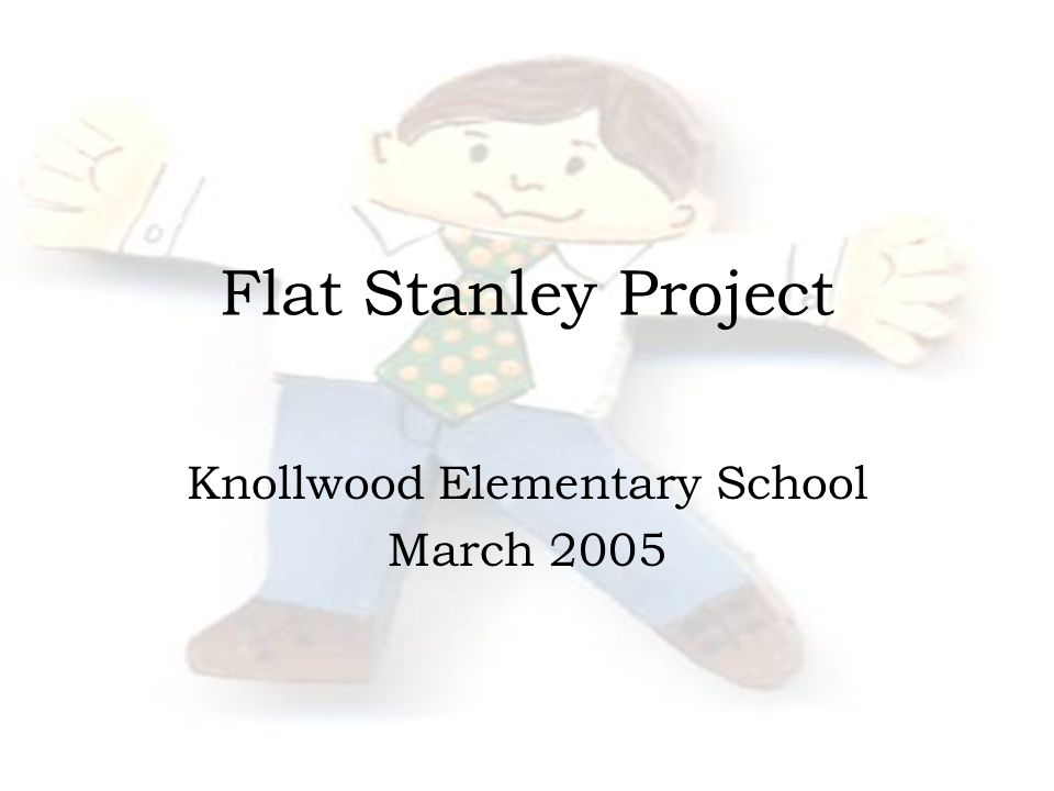 Flat Stanley Project Knollwood Elementary School March 2005