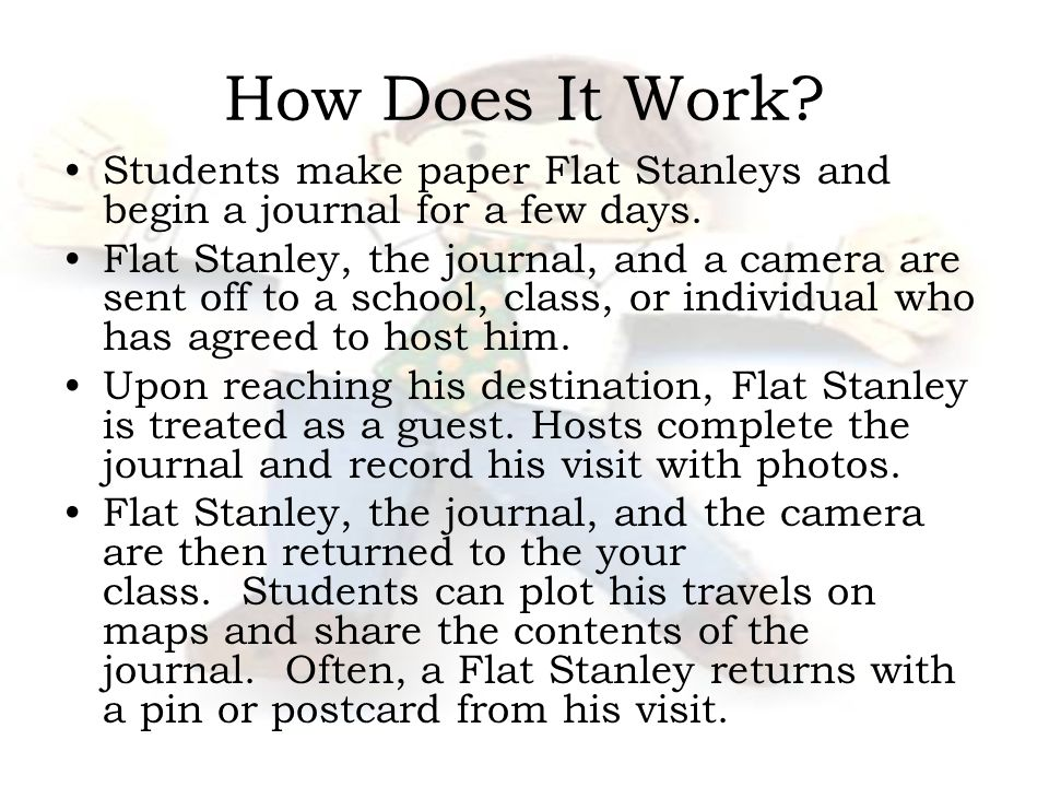 How Does It Work.Students make paper Flat Stanleys and begin a journal for a few days.