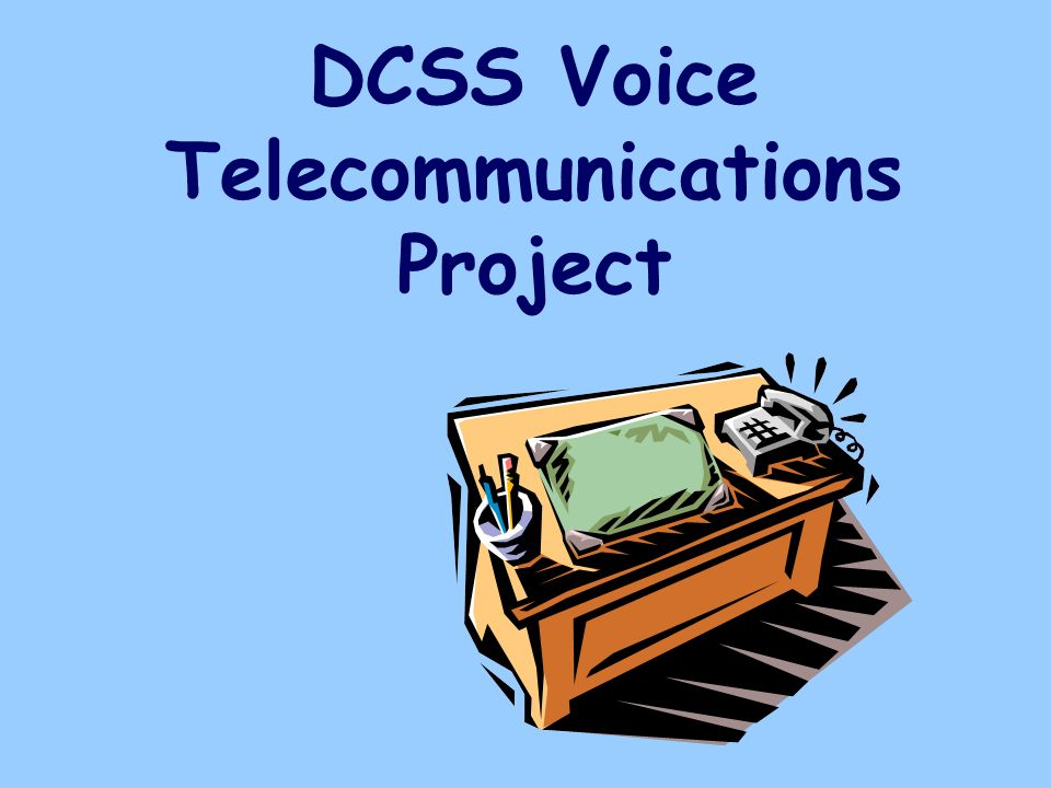 DCSS Voice Telecommunications Project