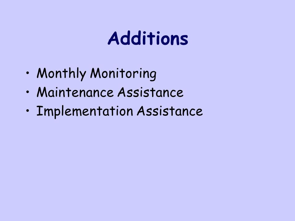 Additions Monthly Monitoring Maintenance Assistance Implementation Assistance