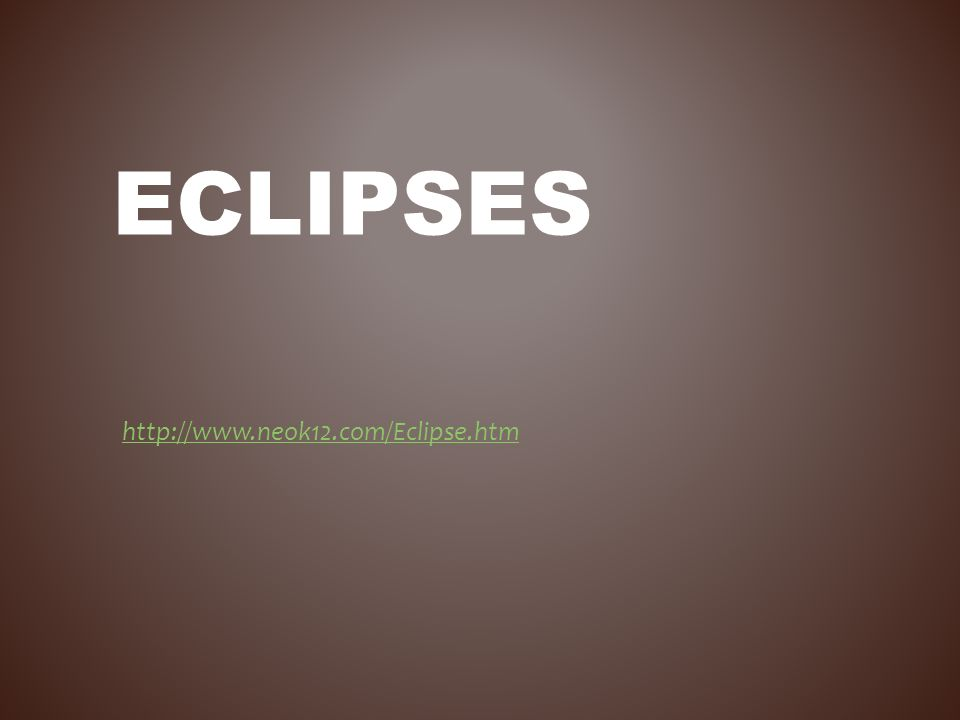 ECLIPSES http://www.neok12.com/Eclipse.htm