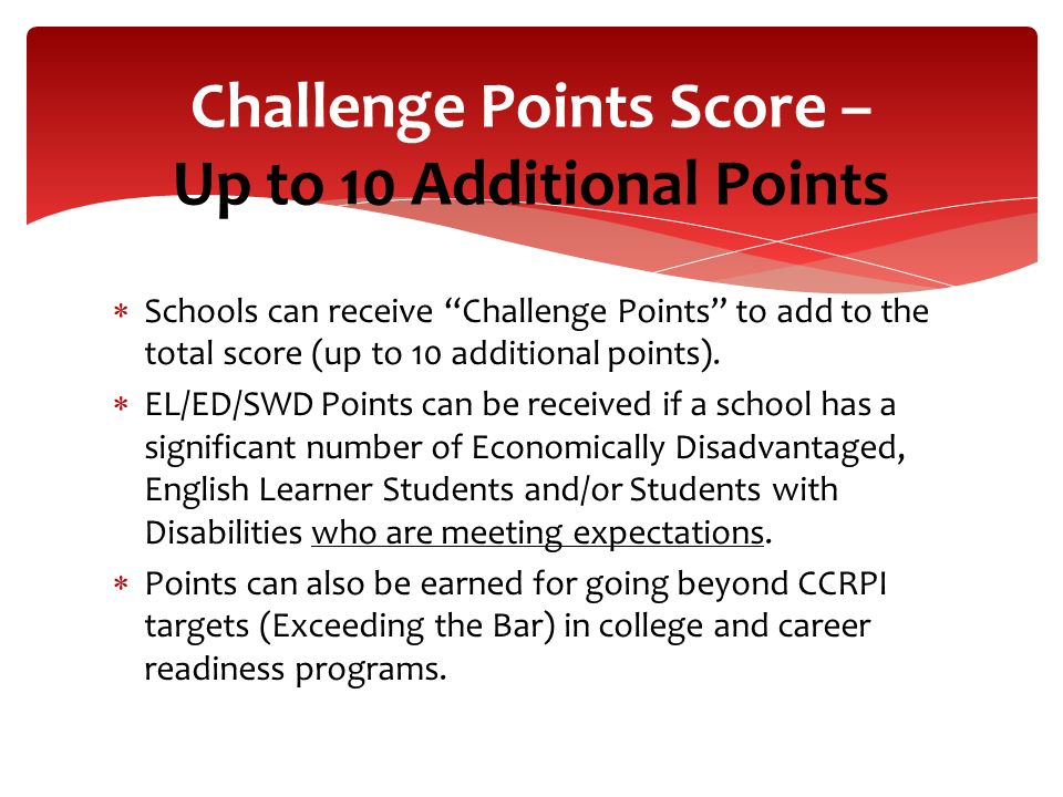 Schools can receive Challenge Points to add to the total score (up to 10 additional points). EL/ED/SWD Points can be received if a school has a signif