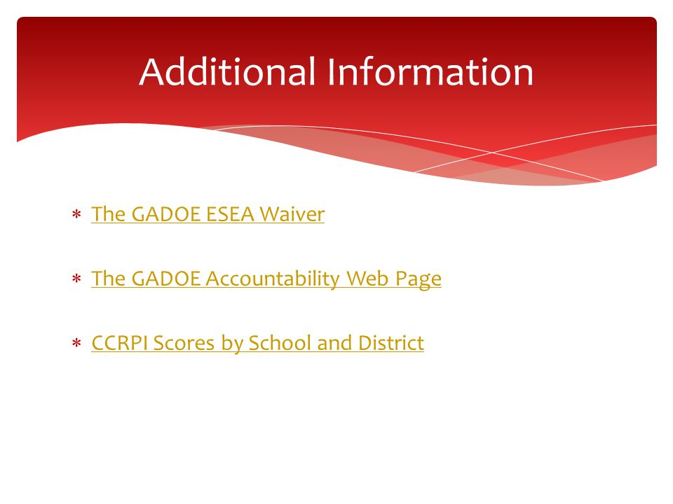 The GADOE ESEA Waiver The GADOE Accountability Web Page CCRPI Scores by School and District Additional Information