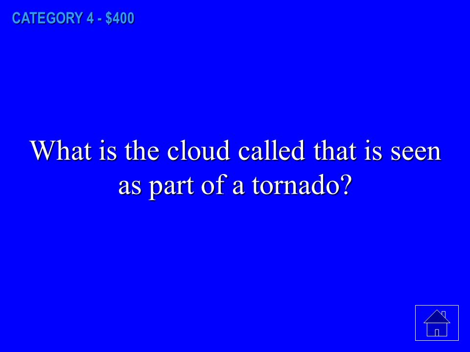 CATEGORY 4 - $300 What type of clouds form high in the atmosphere, are wispy, and are made mostly of ice crystals
