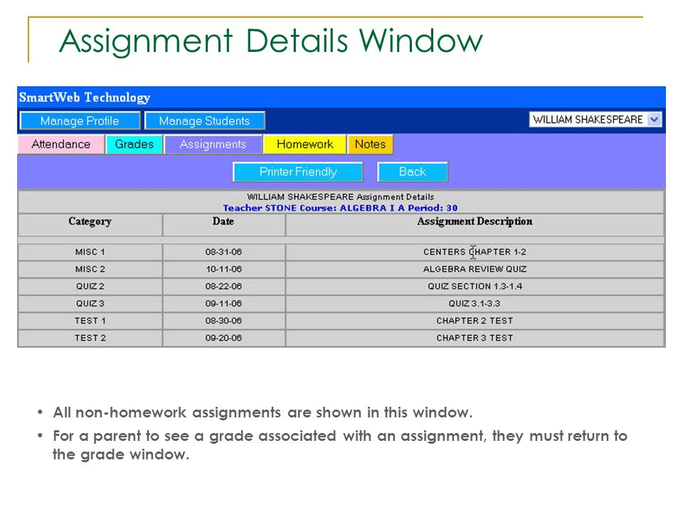 Assignment Details Window All non-homework assignments are shown in this window. For a parent to see a grade associated with an assignment, they must