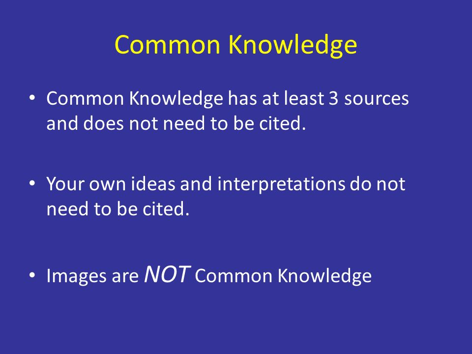 Common Knowledge Common Knowledge has at least 3 sources and does not need to be cited.