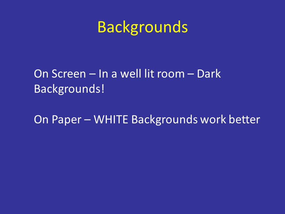 Backgrounds On Screen – In a well lit room – Dark Backgrounds.