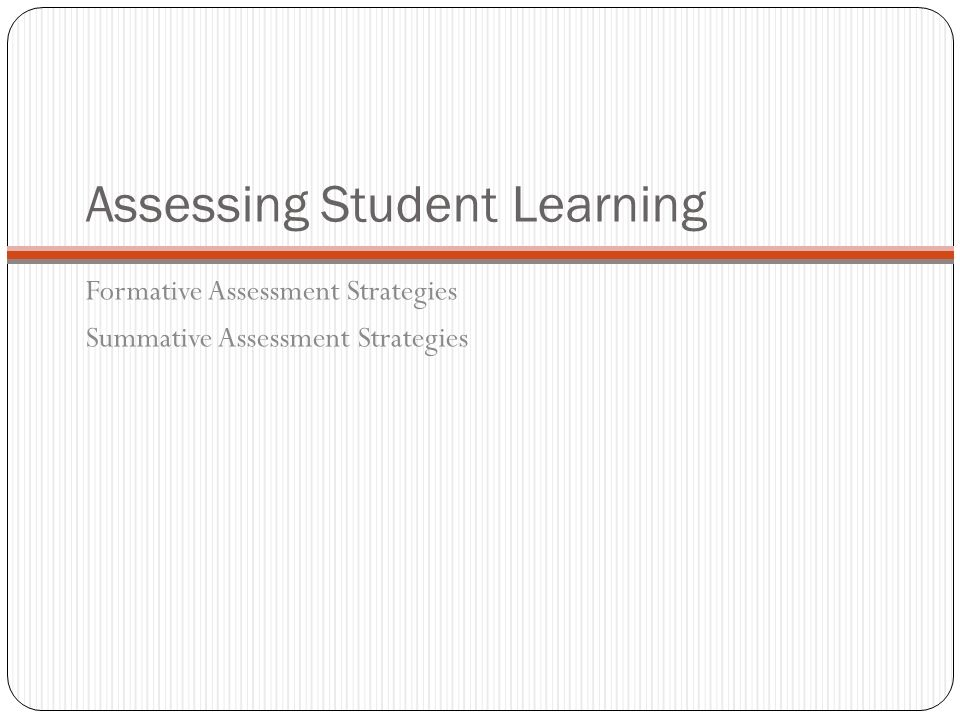 Assessing Student Learning Formative Assessment Strategies Summative Assessment Strategies