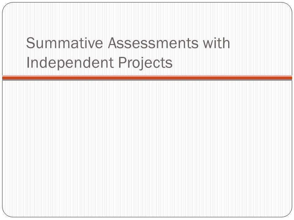 Summative Assessments with Independent Projects