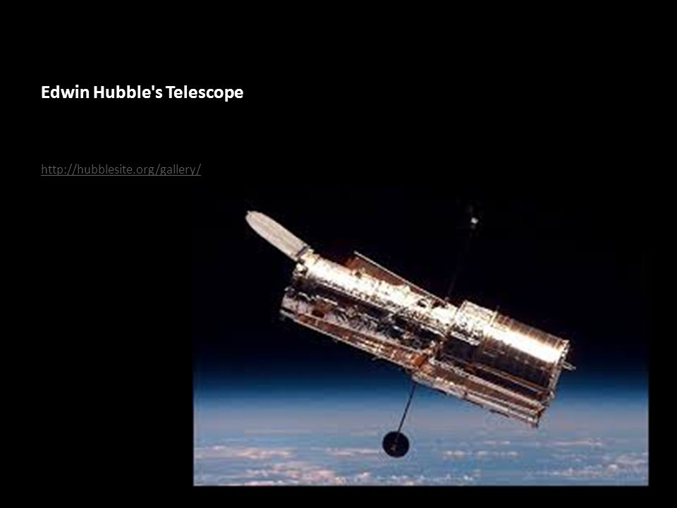 Edwin Hubble s Telescope http://hubblesite.org/gallery/