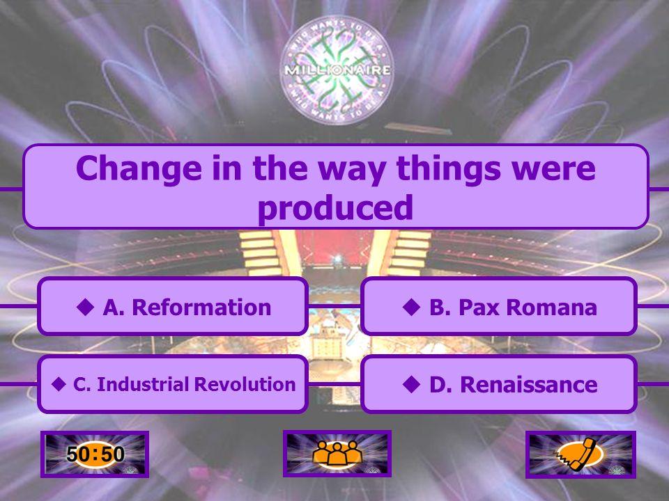 A.Reformation C. Industrial Revolution B. Pax Romana D.