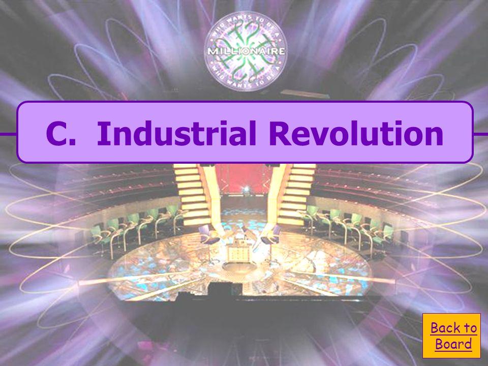 Back to Board C. Industrial Revolution