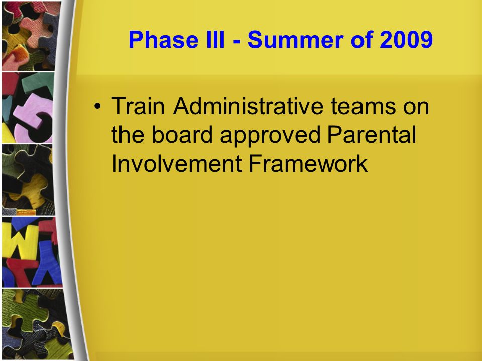 Phase III - Summer of 2009 Train Administrative teams on the board approved Parental Involvement Framework