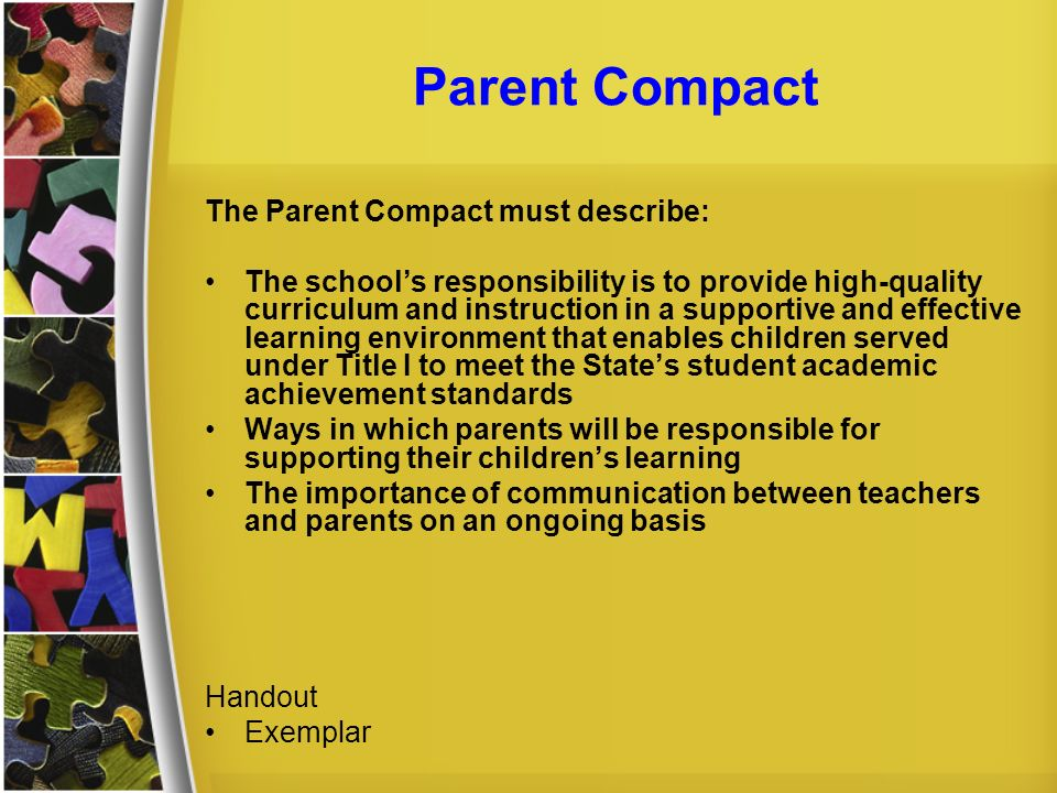 Parent Compact The Parent Compact must describe: The schools responsibility is to provide high-quality curriculum and instruction in a supportive and