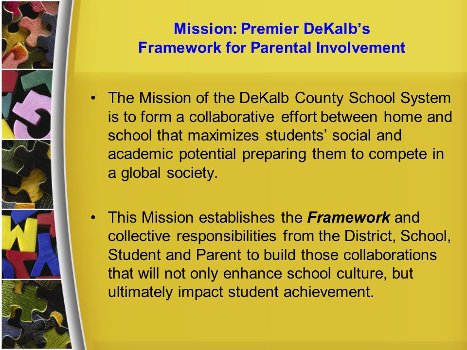 Mission: Premier DeKalbs Framework for Parental Involvement The Mission of the DeKalb County School System is to form a collaborative effort between h