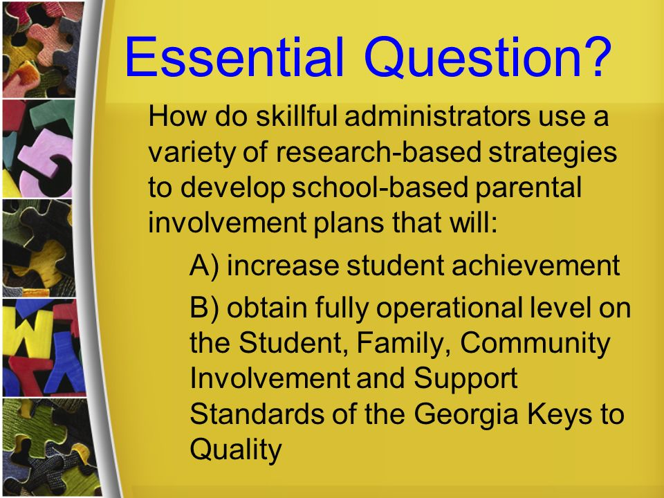 Essential Question? How do skillful administrators use a variety of research-based strategies to develop school-based parental involvement plans that