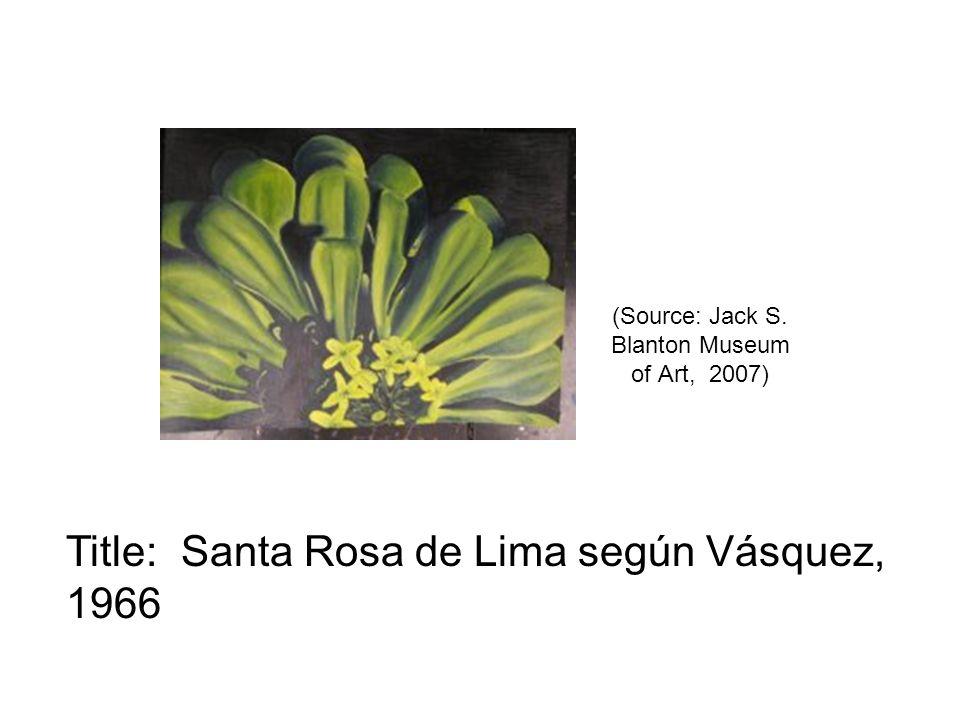 (Source: Jack S. Blanton Museum of Art, 2007) Title: Santa Rosa de Lima según Vásquez, 1966