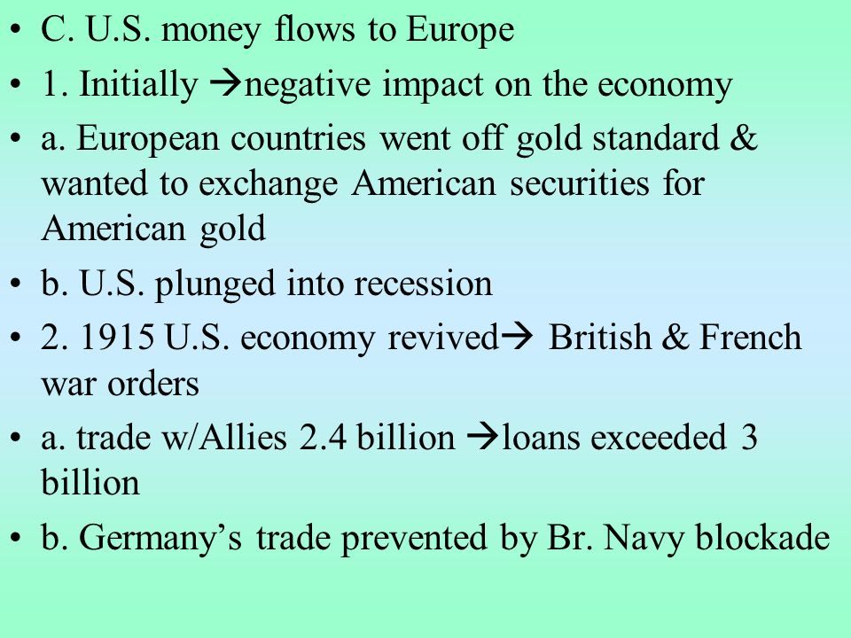 C. U.S. money flows to Europe 1. Initially negative impact on the economy a.