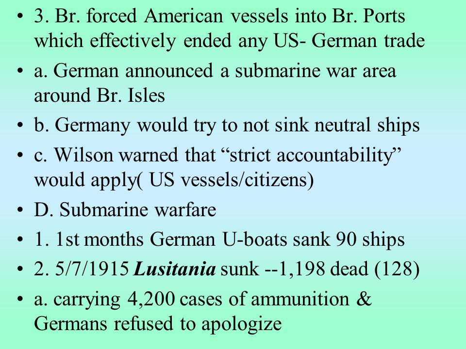 3. Br. forced American vessels into Br. Ports which effectively ended any US- German trade a.