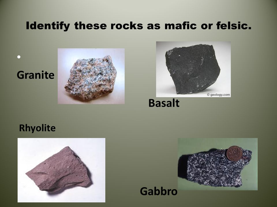Identify these rocks as mafic or felsic. Granite Rhyolite Basalt Gabbro