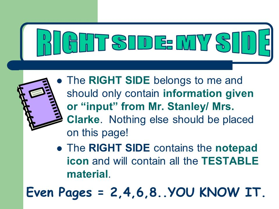 The RIGHT SIDE belongs to me and should only contain information given or input from Mr. Stanley/ Mrs. Clarke. Nothing else should be placed on this p