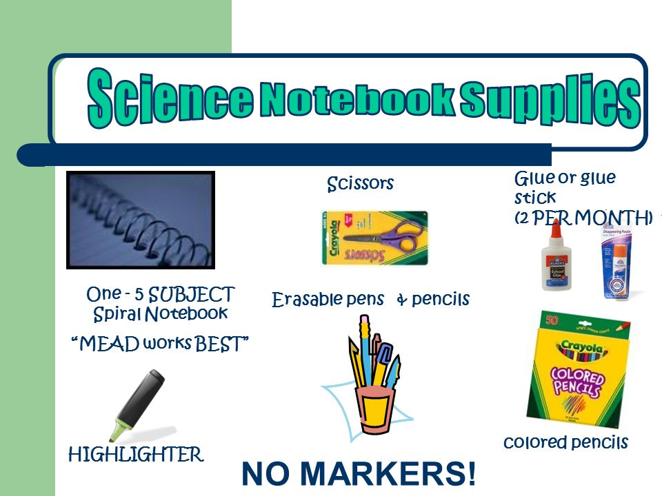 Scissors colored pencils Erasable pens & pencils NO MARKERS! One - 5 SUBJECT Spiral Notebook MEAD works BEST Glue or glue stick (2 PER MONTH) HIGHLIGH