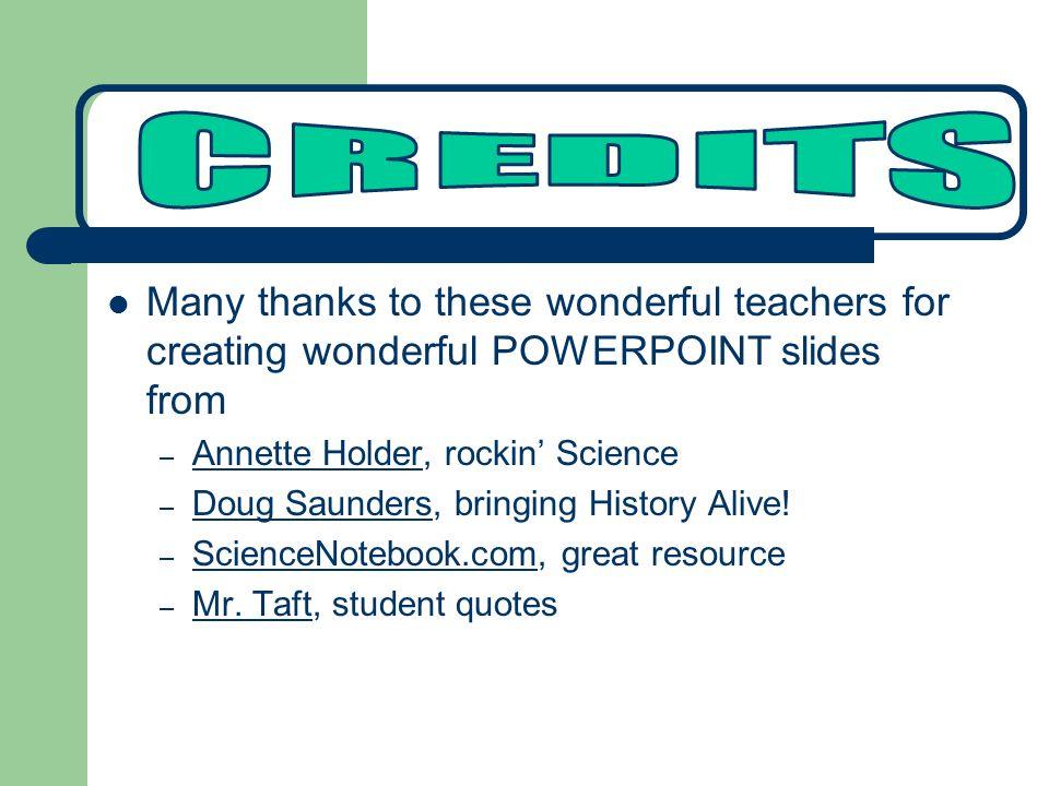 Many thanks to these wonderful teachers for creating wonderful POWERPOINT slides from – Annette Holder, rockin Science Annette Holder – Doug Saunders,