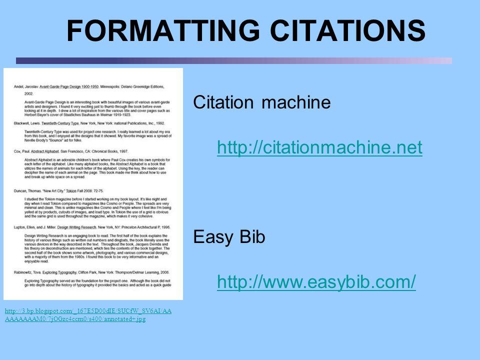 Citation machine http://citationmachine.net Easy Bib http://www.easybib.com/ FORMATTING CITATIONS http://3.bp.blogspot.com/_167E5D00dIE/SUCfW_SV6AI/AA