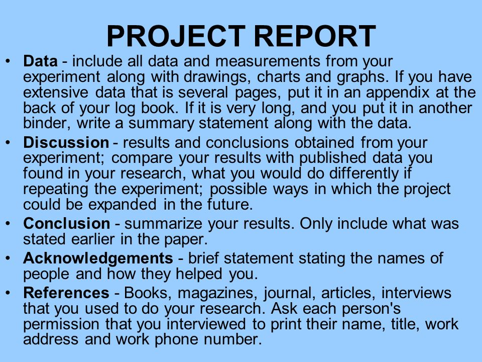 PROJECT REPORT Data - include all data and measurements from your experiment along with drawings, charts and graphs. If you have extensive data that i