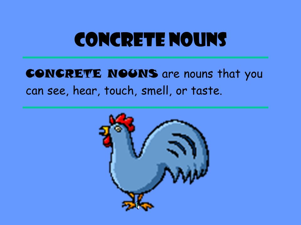 Concrete & Abstract Nouns In addition to common and proper nouns, there are also CONCRETE and ABSTRACT nouns. Hatsconcrete nounLoveabstract noun